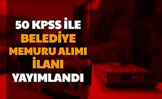 50 KPSS ile Kadın Erkek Belediye Memuru Alımı İlanı Yayımlandı