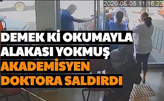 Akademisyen, Rapor Vermeyen Doktora Saldırdı