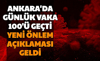 Ankara'da Günlük Vaka Sayısı 100'ü Geçti: Türkiye Geneli Yeni Tedbir Açıklaması
