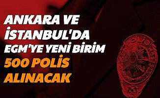Ankara ve İstanbul'da EGM'ye Yeni Birim: 500 Personel Alınacak