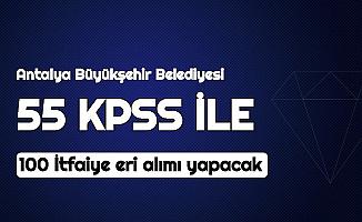 Antalya Büyükşehir Belediyesi 55 KPSS ile 100 İtfaiye Eri Alımı Yapacak
