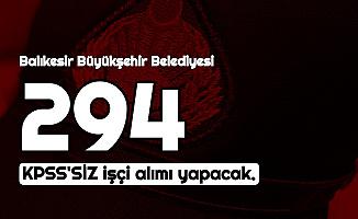 Başvuru İçin 1 Gün Verildi: Balıkesir Belediyesi KPSS'siz 294 İşçi Alımı Yapacak