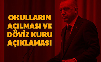 Cumhurbaşkanı Erdoğan'dan Döviz Kuru ve Okulların Açılması Hakkında Açıklama
