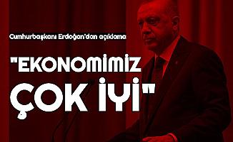 """Cumhurbaşkanı Erdoğan: """"Ekonomimiz Çok İyi"""""""