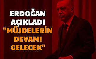 Cumhurbaşkanı Erdoğan: Müjdelerin Devamı Gelecek