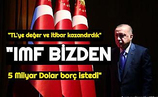 """IMF Bizden 5 Milyar Dolar Borç İstedi Diyen Erdoğan: """"Paramıza Değer ve İtibarını Biz Kazandırdık"""""""