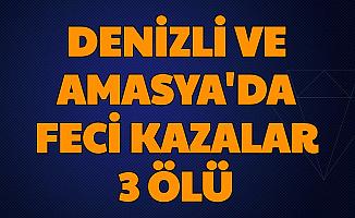 Denizli ve Amasya'da Feci Trafik Kazaları: Ölüler ve Yaralılar Var