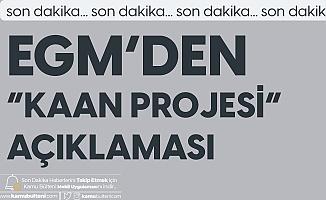 EGM'den Açıklama! KAAN Projesi Ülke Genelinde Faaliyete Geçti
