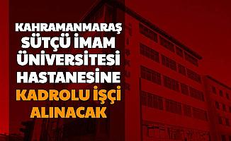 Kahramanmaraş Sütçü İmam Üniversitesi KPSS'siz Kadrolu İşçi Alıyor