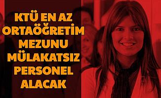 Karadeniz Teknik Üniversitesi En Az Ortaöğretim Mezunu Mülakatsız Personel Alımı Yapacak