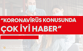 """""""Koronavirüsle İlgili Çok İyi Haber"""" Diyerek İlan Ettiler"""