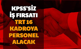 KPSS'siz İş İmkanı: TRT 16 Kadroya Personel Alımı Başvurusu Başladı