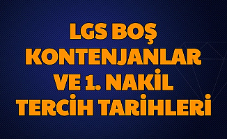 LGS Boş Kontenjanları ve 1. Nakil Tercih Başvuru Tarihi (LGS 2. Tercihler Ne Zaman?