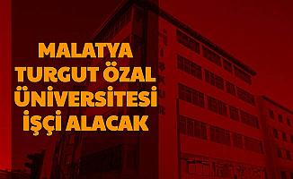 Malatya Turgut Özal Üniversitesi İşçi Alımı Yapacak