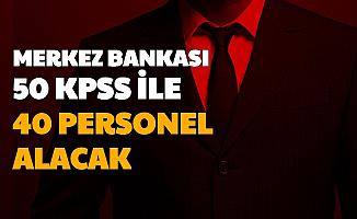 Merkez Bankası 50 KPSS ile Kamu Personeli Alımı Yapacak