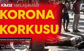 Sokak Ortasında Yere Yığılan Adama Korona Korkusundan Kimse Yaklaşmadı