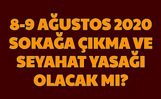 Son Dakika... 8-9 Ağustos 2020 Hafta Sonu Sokağa Çıkma Yasağı - Seyahat Yasağı Olacak mı?