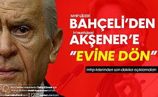 Son Dakika! MHP Liderinden İYİ Parti Genel Başkanı Akşener'e 'Evine Dön' Çağrısı