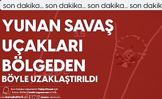Son Dakika! MSB Açıkladı: 6 Yunan Savaş Uçağı Bölgeden Uzaklaştırıldı