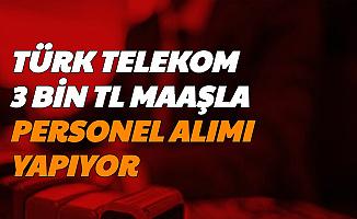 Türk Telekom Bayilerine 3 Bin TL Maaşla En Az Ortaöğretim Mezunu Personel Alımı