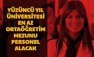 Van Yüzüncü Yıl Üniversitesi En Az Ortaöğretim Mezunu Personel Alımı Başvurusu Başladı