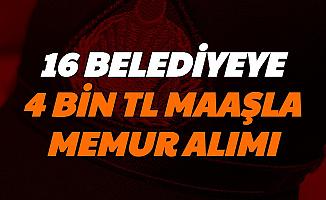 16 Belediyeye 4 Bin TL Maaşla Kadrolu Memur Alımı (Zabıta Memuru-Memur-Teknisyen-İtfaiye Eri)