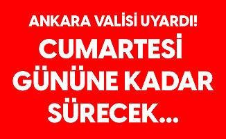 Ankara Valisi Vasip Şahin Uyardı! Cumartesi Gününe Kadar Bu Saatlere Dikkat!