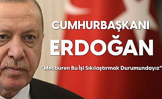 Cumhurbaşkanı Recep Tayyip Erdoğan: Mecburen İşi Sıkmak Zorundayız