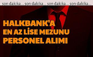 Halkbank'a En Az Lise Mezunu Personel Alımı Yapılacak
