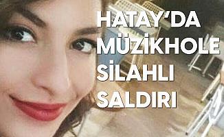 Hatay'da Müzikhole Saldırı: 23 Yaşındaki İpek Harbelioğlu Hayatını Kaybetti, 2 Kişi Yaralandı
