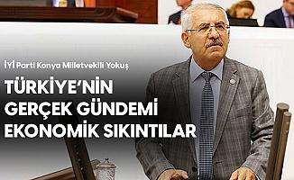 İYİ Parti Konya Milletvekili Fahrettin Yokuş: Vatandaşın En Büyük Sıkıntısı 'Ekonomi'
