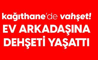 Kağıthane'de Vahşet! Ev Arkadaşını Boğazından Bıçakladı