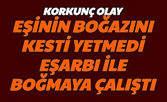 Kayseri'de Korkunç Olay: Eşinin Boğazını Kesti, Eşarbı ile Onu Boğmaya Çalıştı