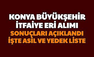 Konya Büyükşehir Belediyesi İtfaiye Eri Alımı Sonuçları Açıklandı-İşte Asil ve Yedek Liste