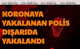 Koronaya Yakalanan, Karantinada Olması Gereken Polis Meslektaşlarına Yakalandı