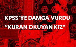 KPSS'deki Soru Türkiye'nin Gündeminde! Kur'an Okuyan Kız Tablosu KPSS'de Soruldu