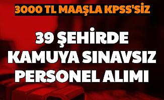 KPSS Şartı Yok: Kamuya 3000 TL Maaşla 39 Şehirde Personel, Memur Alımı