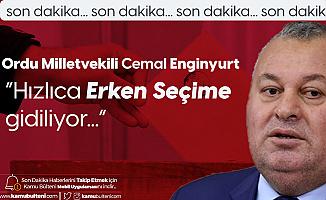 Ordu Milletvekili Cemal Enginyurt'tan Erken Seçim Açıklaması