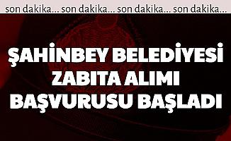 Şahinbey Belediyesi Zabıta Alımı Başvurusu Başladı