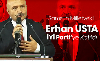 Samsun Milletvekili Erhan Usta İYİ Parti'ye Katıldı