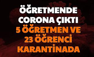 Son Dakika: Öğretmende Korona Çıktı 5 Öğretmen ve 23 Öğrenci Karantinada