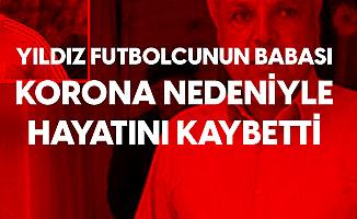 Yasin Öztekin'in Babası Ali Öztekin Koronavirüs Nedeniyle Hayatını Kaybetti