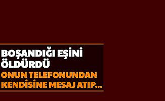 Adana'da Korkunç Cinayet: Boşandığı Eşini Öldürdü Telefonundan Kendisine Mesaj Atıp...