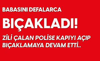 Aksaray'da Kâbus! Polise Kapıyı Açıp, Babasını Bıçaklamaya Devam Etti