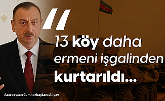 Azerbaycan Cumhurbaşkanı Aliyev: 13 Köy Daha İşgalden Kurtarıldı