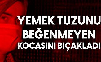 Bursa'da Kan Donduran Olay! Yemeğin Tuzunu Beğenmeyen Kocasını Bıçakladı