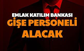 Emlak Katılım Bankası'na Gişe Personeli Alımı Yapılacak