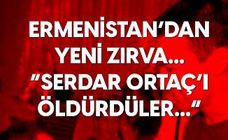 Ermenistan'dan Yeni Zırva! Bu Sefer de Serdar Ortaç'ı Öldürdüler