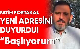 Fatih Portakal Yeni Adresini Duyurdu: Başlıyorum