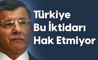 Gelecek Partisi Genel Başkanı Davutoğlu: Türkiye Bu İktidarı Hak Etmiyor